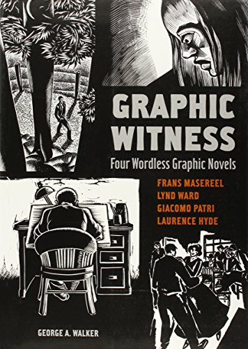 9781554072705: Graphic Witness: Four Wordless Graphic Novels by Frans Masereel, Lynd Ward, Giacomo Patri and Laurence Hyde
