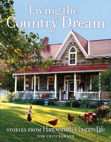 9781554072729: Living the Country Dream: Stories from Harrowsmith Country Life