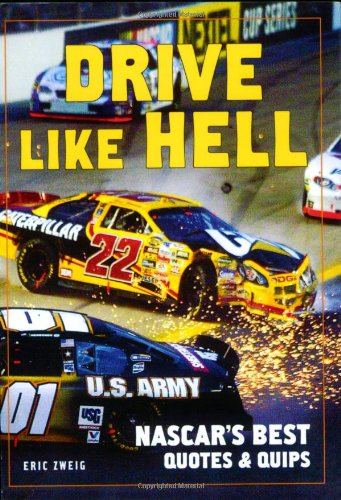 Drive Like Hell: NASCAR's Best Quotes and Quips (1554072735) by Eric Zweig