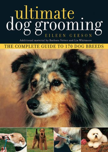 Ultimate Dog Grooming (1554073286) by Eileen Geeson; Barbara Vetter; Lia Whitmore