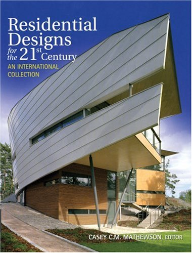 Residential Designs for the 21st Century: An: Editor-Casey C.M. Mathewson