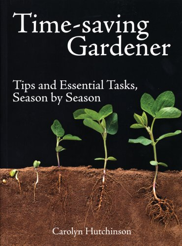 Time-Saving Gardener: Tips and Essential Tasks, Season by Season (9781554073726) by Carolyn Hutchinson