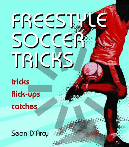 9781554074044: Freestyle Soccer Tricks: Tricks, Flick-ups, Catches