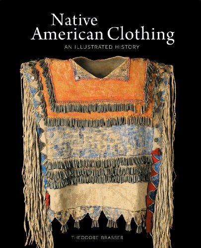 Native American Clothing: An Illustrated History: Brasser, Theodore