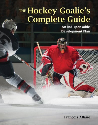 9781554074761: The Hockey Goalie's Complete Guide: An Indispensable Development Plan