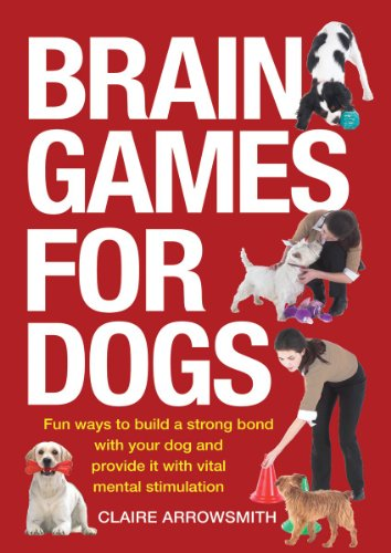 9781554074907: Brain Games for Dogs: Fun Ways to Build a Strong Bond with Your Dog and Provide It with Vital Mental Stimulation