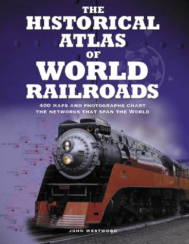 9781554075232: The Historical Atlas of World Railroads: 400 Maps and Photographs Chart the Networks That Span the World