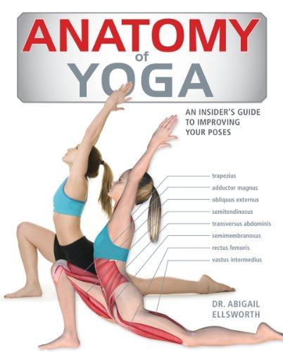 Anatomy of Yoga: An Instructor's Inside Guide to Improving Your Poses: Ellsworth, Dr. Abigail