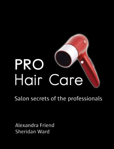Pro Hair Care: Salon Secrets of the Professionals: Alexandra Friend, Sheridan Ward