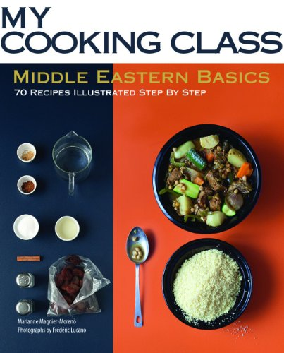 9781554077595: Middle Eastern Basics: 70 Recipes Illustrated Step by Step (My Cooking Class)