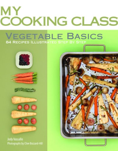 9781554077601: Vegetable Basics: 84 Recipes Illustrated Step by Step (My Cooking Class)