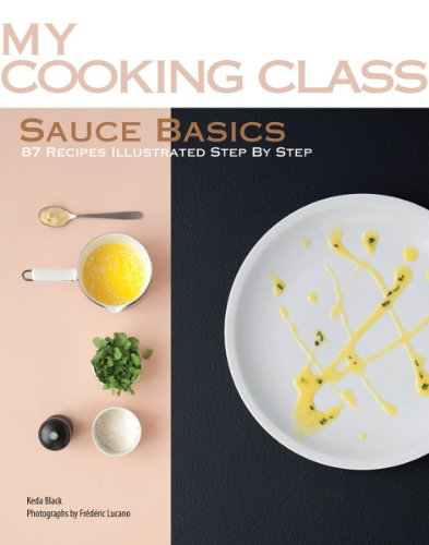 9781554077618: Sauce Basics: 87 Recipes Illustrated Step by Step (My Cooking Class)