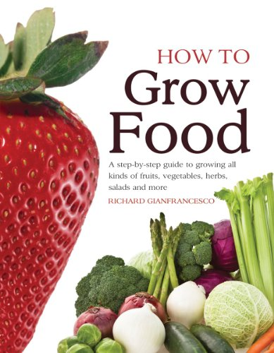 9781554078066: How To Grow Food: A Step-by-step Guide to Growing All Kinds of Fruits, Vegetables, Herbs, Salads and More