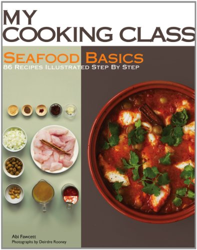 Seafood Basics: 63 Recipes Illustrated Step by Step (My Cooking Class)