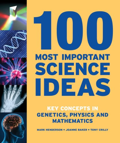 9781554079483: 100 Most Important Science Ideas: Key Concepts in Genetics, Physics and Mathematics