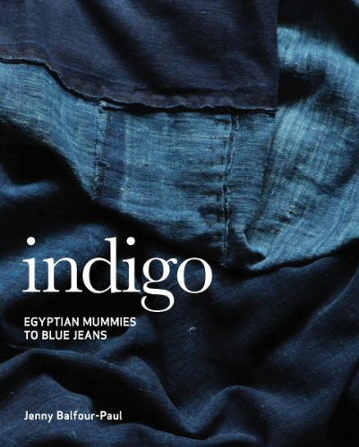 Indigo: Egyptian Mummies to Blue Jeans: Balfour-Paul, Jenny