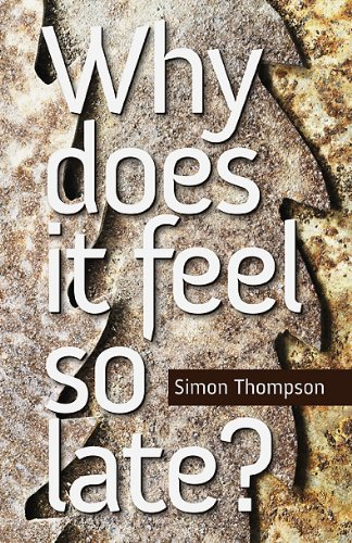 Why Does It Feel So Late?: Simon Thompson