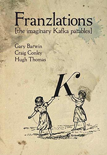 Kafka Franzlations: A Guide to the Imaginary Parables: Gary Barwin/ Hugh Thomas/ Craig Conley