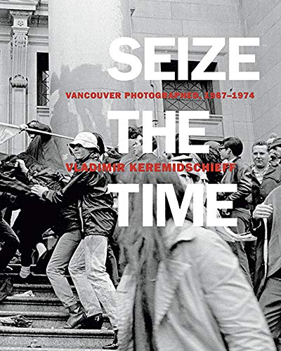 9781554200740: Seize the Time: Vancouver Photographed, 1967 1974