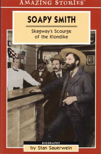 Soapy Smith: Skagway's Scourge of the Klondike (Amazing Stories (Altitude Publishing))