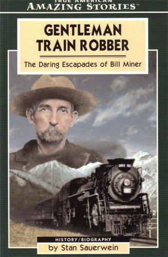 Gentleman Train Robber The Daring Escapades of: Stan Sauerwein