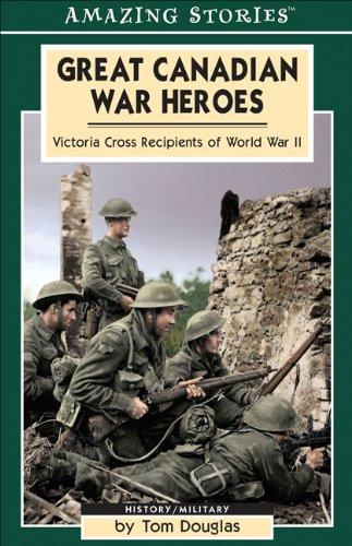 9781554390571: Great Canadian War Heroes: Victoria Cross Recepients of World War II (Amazing Stories)
