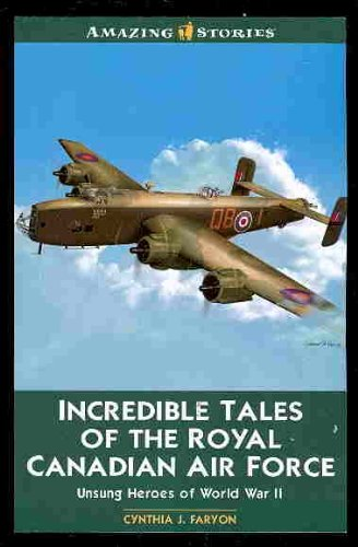 9781554391813: Incredible Tales of the Royal Canadian Air Force: Unsung Heroes of World War II (Amazing Stories (Altitude Publishing))