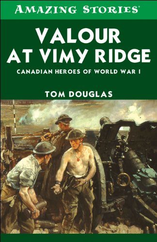 Valour at Vimy Ridge: Canadian Heroes of World War 1