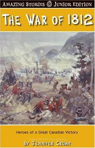 9781554397112: The War of 1812 Against the States (Junior Amazing Stories): Heroes of a Great Canadian Victory