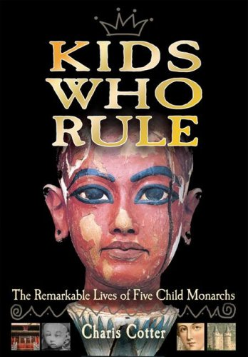 9781554510627: Kids Who Rule: The Remarkable Lives of Five Child Monarchs