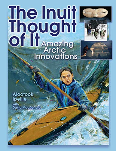 The Inuit Thought of It: Amazing Arctic: Ipellie, Alootook, MacDonald,