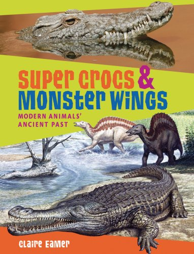 9781554511303: Super Crocs and Monster Wings: Modern Animals' Ancient Past