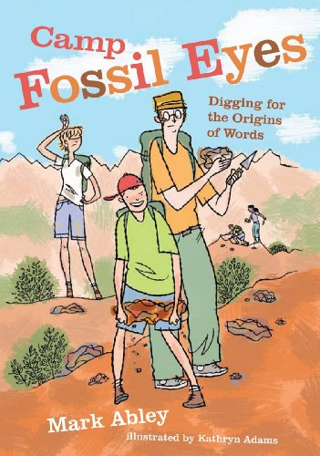 Camp Fossil Eyes: Digging for the Origins of Words: Abley, Mark