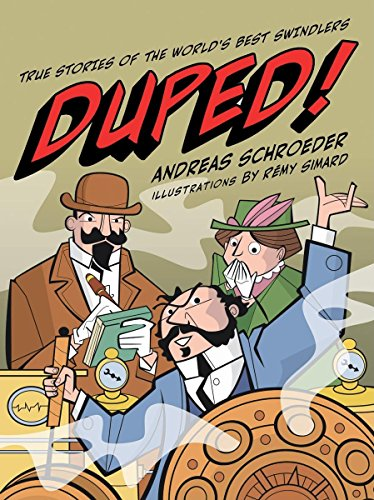Duped!: True Stories of the World's Best Swindlers (It Actually Happened): Andreas Schroeder; ...