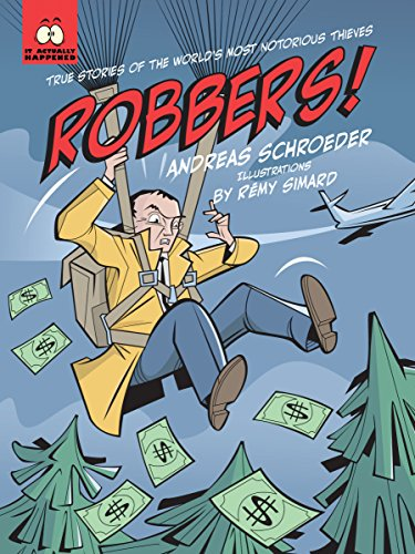 Robbers! : True Stories of the World's Most Notorious Thieves: Andreas Schroeder