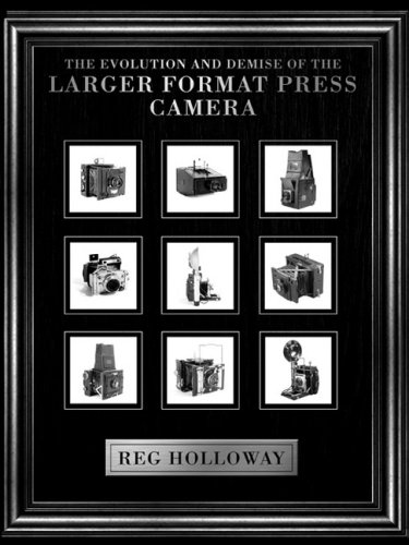 The Evolution and Demise of the Larger Format Press Camera: Holloway, Reg