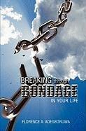 Breaking Through Bondage in Your Life: Adegboruwa, Florence A.