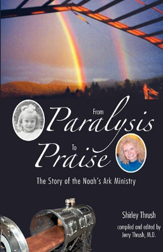 9781554526437: From Paralysis to Praise: The Story of Noah's Ark Ministry