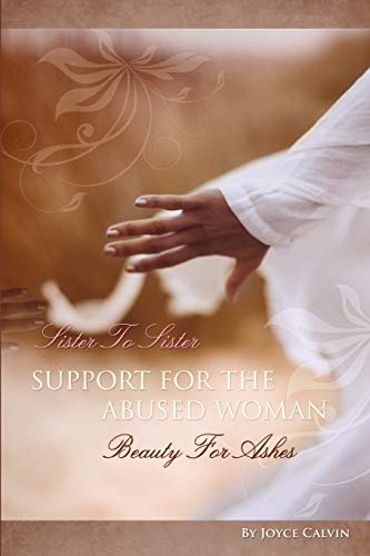 Sister to Sister Support for Abused Women: Beauty for Ashes: Joyce Calvin