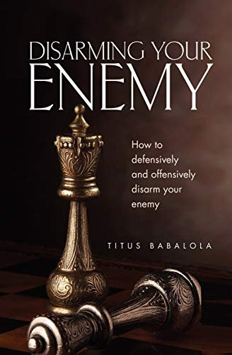 9781554528622: Disarming Your Enemy: How to Defensively and Offensively Disarm Your Enemy