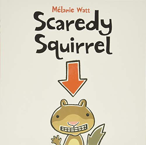 Scaredy Squirrel: Watt, Melanie