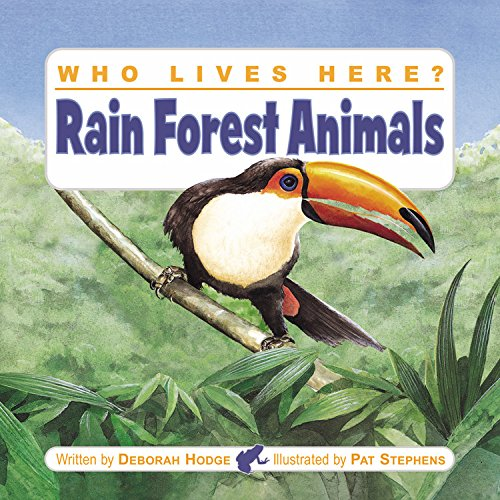 Who Lives Here? Rain Forest Animals (1554530415) by Hodge, Deborah
