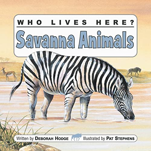 Who Lives Here? Savanna Animals (1554530733) by Deborah Hodge