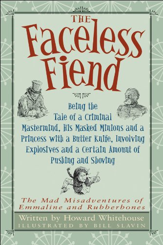 9781554531301: The Faceless Fiend: Being the Tale of a Criminal Mastermind, His Masked Minions and a Princess with a Butter Knife, Involving Explosives and a Certain ... Misadventures of Emmaline and Rubberbones)