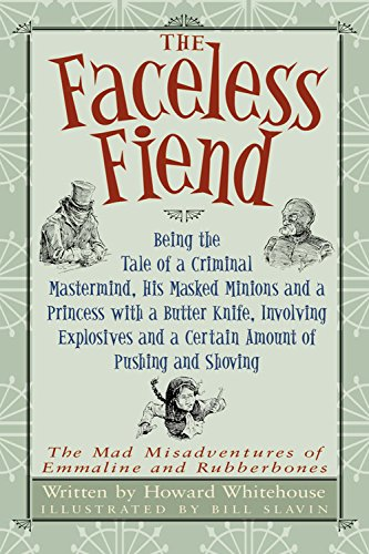 9781554531806: The Faceless Fiend: Being the Tale of a Criminal Mastermind His Masked Minions and a Princess with a Butter Knife Involving Explosives and a Certain ... Misadventures of Emmaline and Rubberbones)