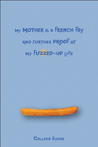 9781554531837: My Mother Is a French Fry and Further Proof of My Fuzzed-Up Life