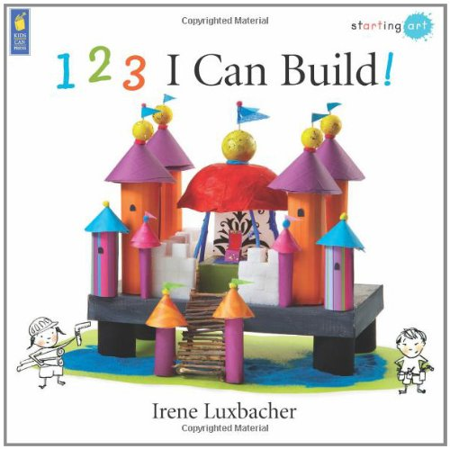 123 I Can Build!: Luxbacher, Irene