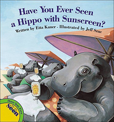 Have You Ever Seen a Hippo with Sunscreen?: Kaner, Etta