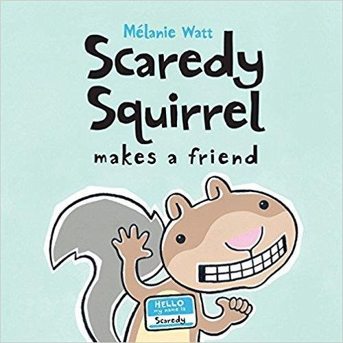 Scaredy Squirrel Makes a Friend: Watt, Melanie