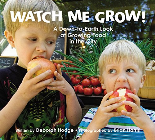 9781554536184: Watch Me Grow!: A Down-to-Earth Look at Growing Food in the City